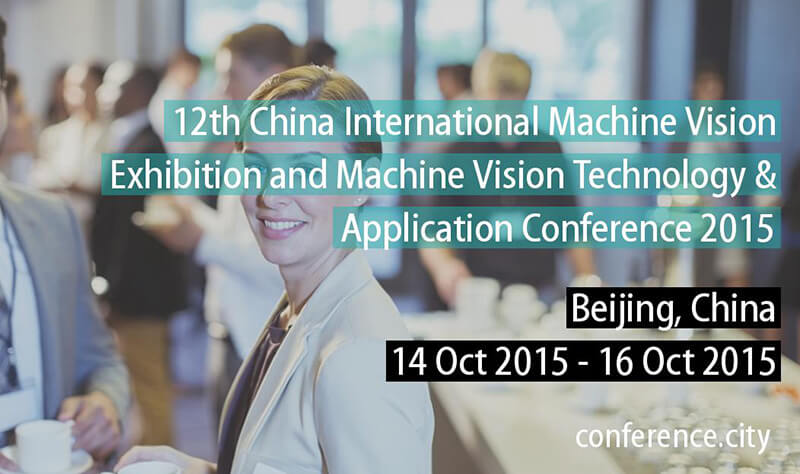 12th China (Beijing) International Machine Vision Exhibition and Machine Vision Technology & Application Conference